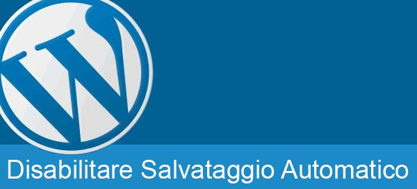 Disabilitare salvataggio automatico in WordPress