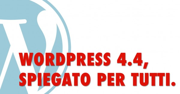 WordPress 4.4 spiegato in modo facile